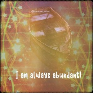 Positive affirmation from Affirmations.online - I am always abundant!