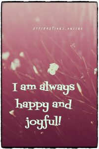 Positive affirmation from Affirmations.online - I am always happy and joyful!