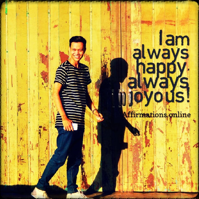 Positive affirmation from Affirmations.online - I am always happy, always joyous!