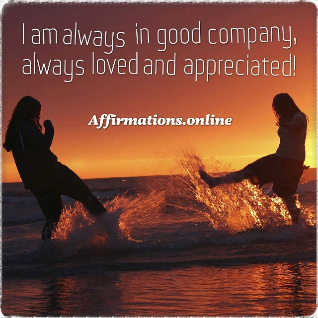 Positive affirmation from Affirmations.online - I am always in good company, always loved and appreciated!