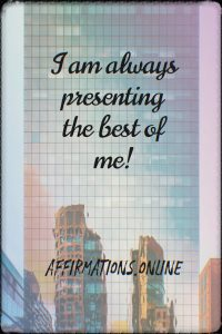 Positive affirmation from Affirmations.online - I am always presenting the best of me!