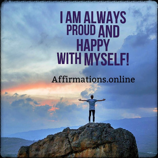 Positive affirmation from Affirmations.online - I am always proud and happy with myself!