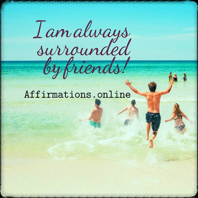 Positive affirmation from Affirmations.online - I am always surrounded by friends!