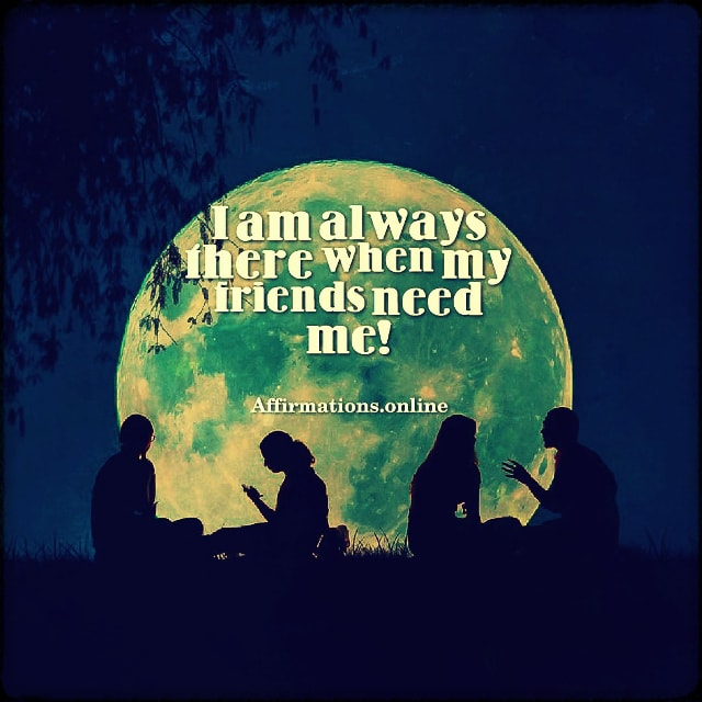 Positive affirmation from Affirmations.online - I am always there when my friends need me!