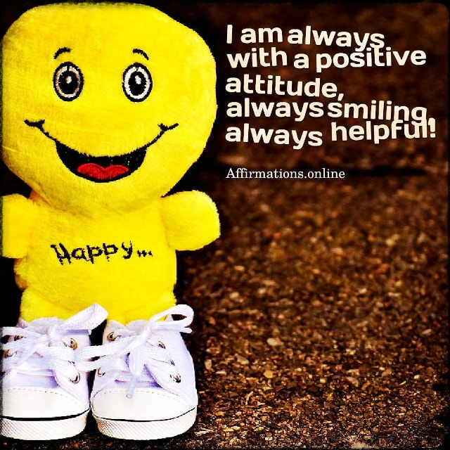 Positive affirmation from Affirmations.online - I am always with a positive attitude, always smiling, always helpful!
