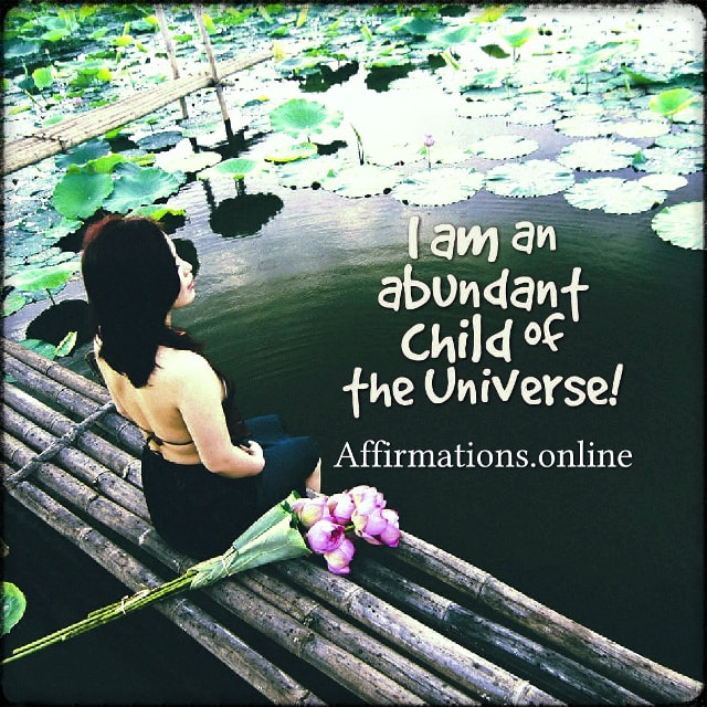 Positive affirmation from Affirmations.online - I am an abundant child of the Universe!