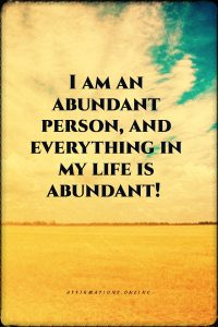Positive affirmation from Affirmations.online - I am an abundant person, and everything in my life is abundant!
