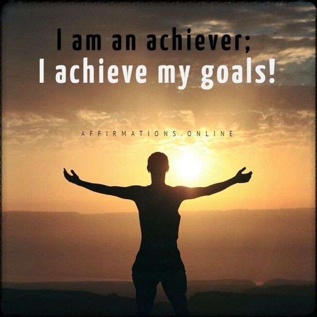 Positive affirmation from Affirmations.online - I am an achiever; I achieve my goals!