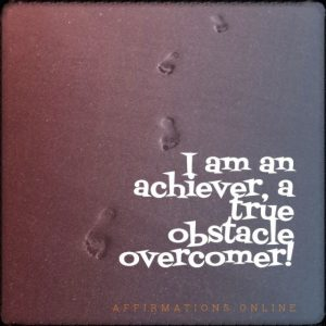 Positive affirmation from Affirmations.online - I am an achiever, a true obstacle overcomer!