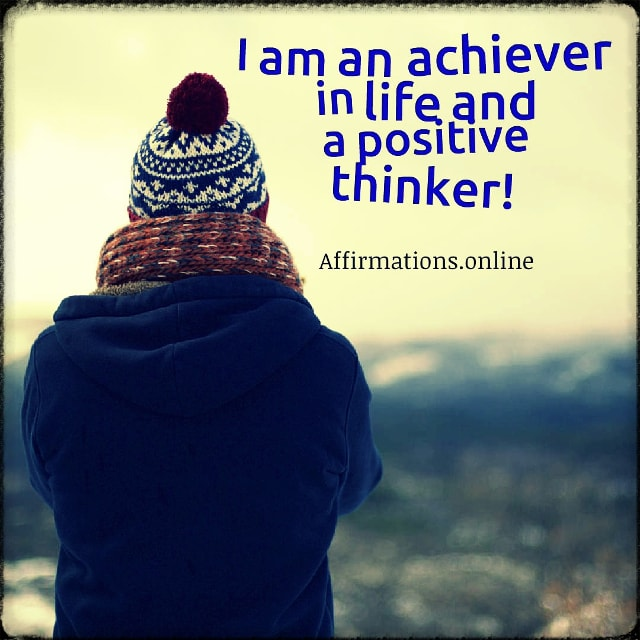 Positive affirmation from Affirmations.online - I am an achiever in life and a positive thinker!
