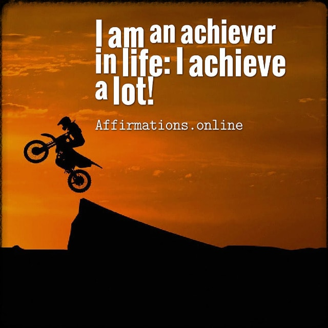 Positive affirmation from Affirmations.online - I am an achiever in life: I achieve a lot!