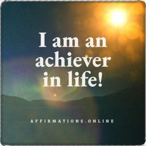Positive affirmation from Affirmations.online - I am an achiever in life!