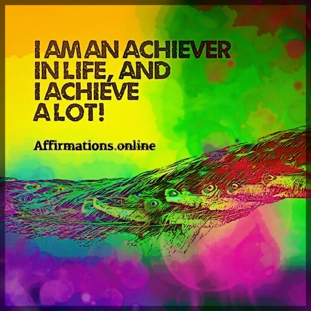 Positive affirmation from Affirmations.online - I am an achiever in life, and I achieve a lot!