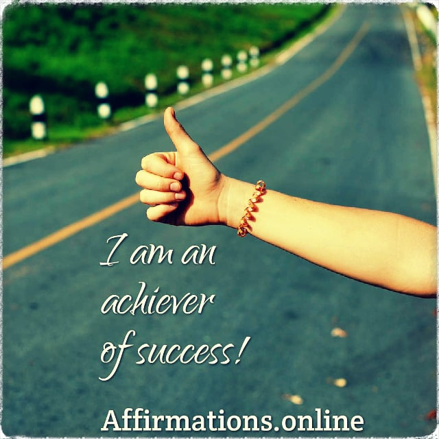 Positive affirmation from Affirmations.online - I am an achiever of success!