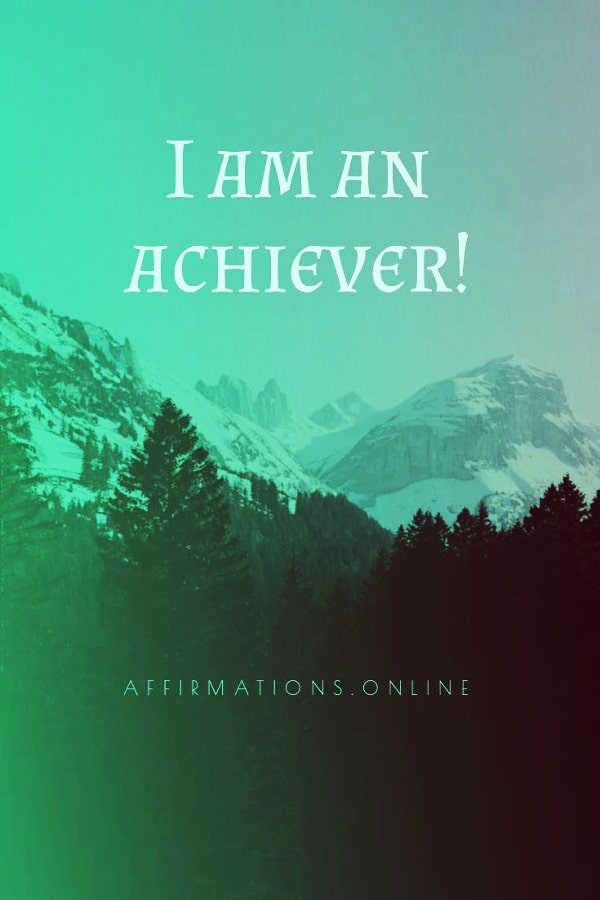 Positive affirmation from Affirmations.online - I am an achiever!