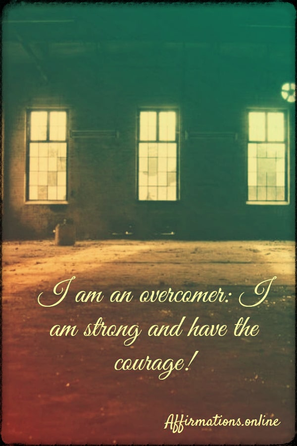 Positive affirmation from Affirmations.online - I am an overcomer: I am strong and have the courage!