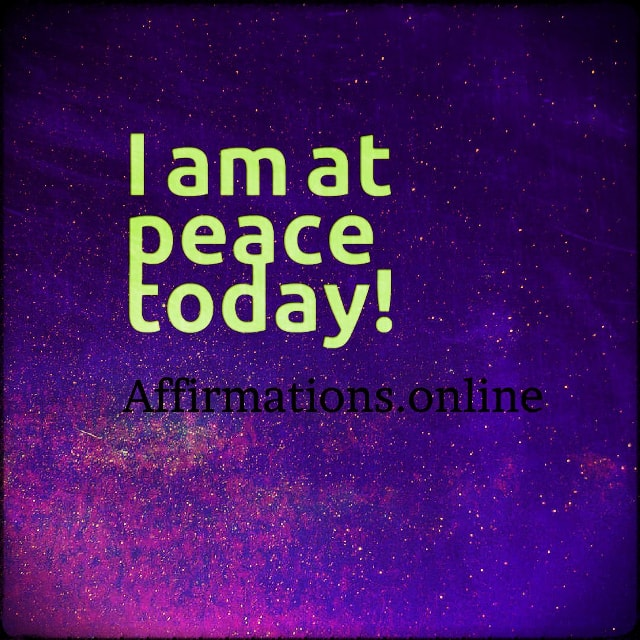 Positive affirmation from Affirmations.online - I am at peace today!