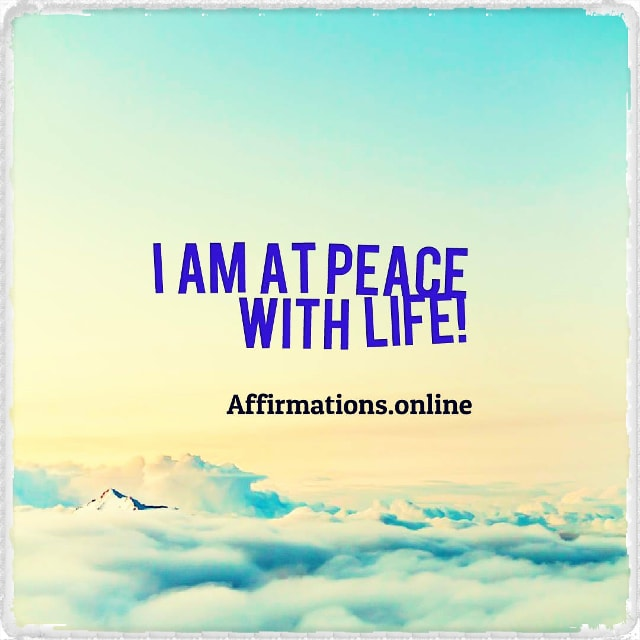 Positive affirmation from Affirmations.online - I am at peace with Life!