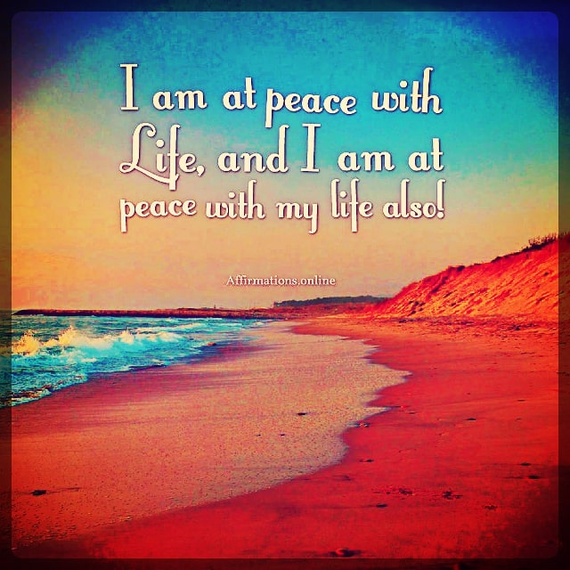 Positive affirmation from Affirmations.online - I am at peace with Life, and I am at peace with my life also!