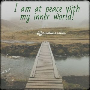 Positive affirmation from Affirmations.online - I am at peace with my inner world!