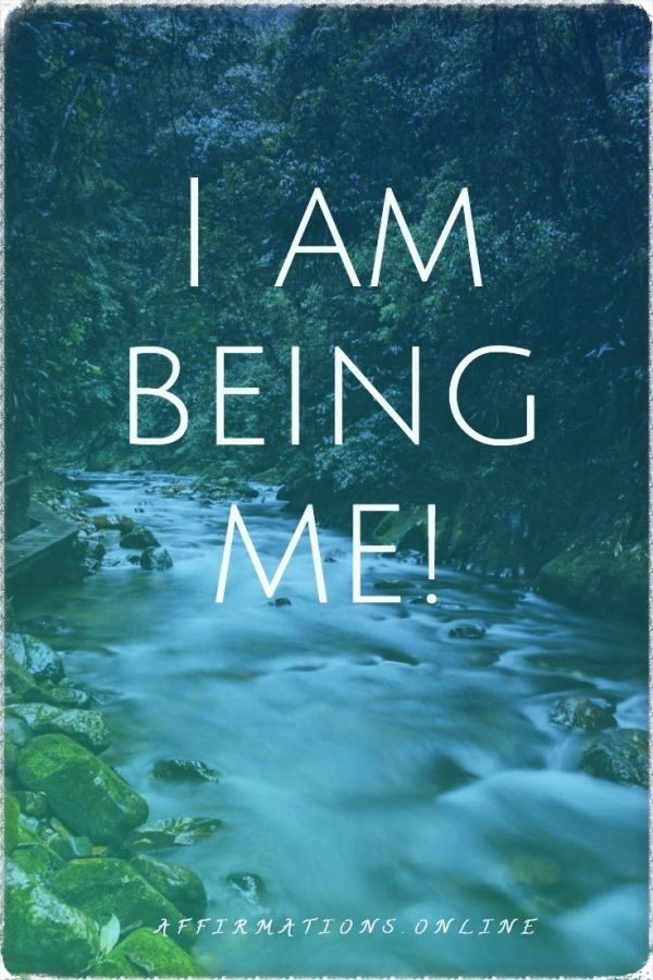 Positive affirmation from Affirmations.online - I am being me!