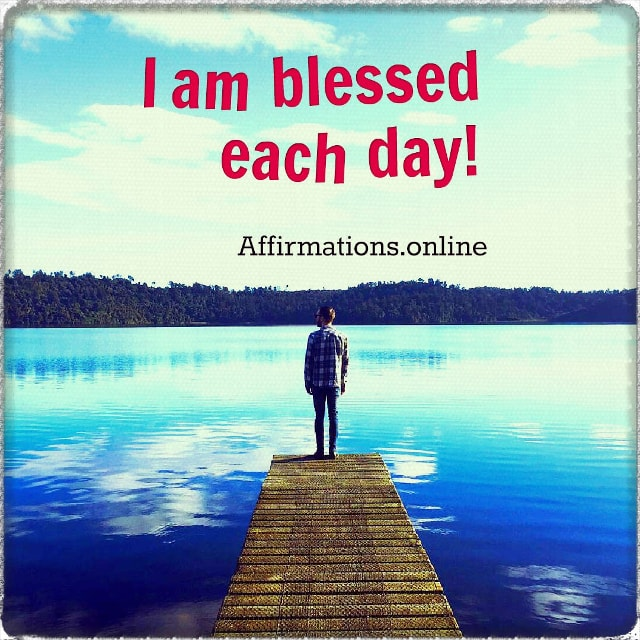 Positive affirmation from Affirmations.online - I am blessed each day!