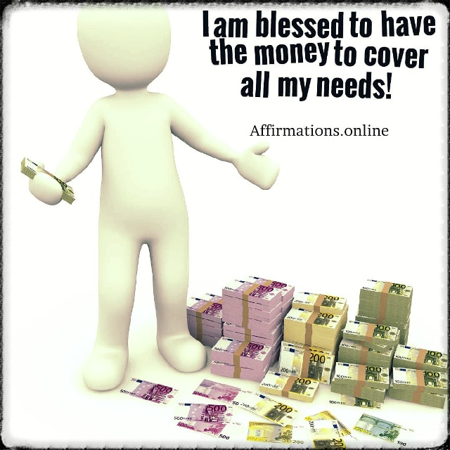 Positive affirmation from Affirmations.online - I am blessed to have the money to cover all my needs!