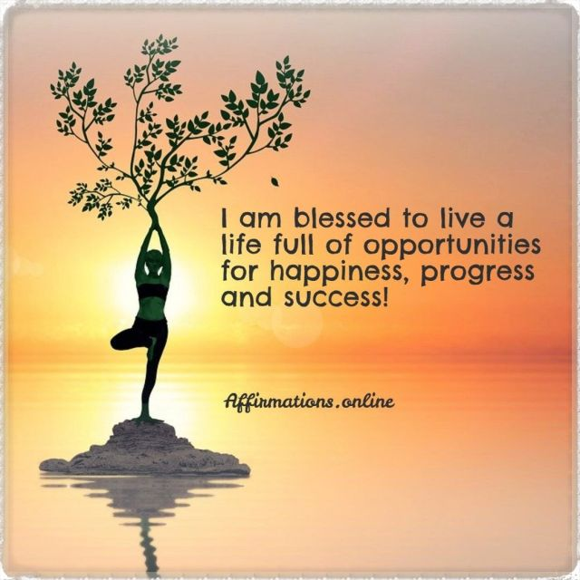Positive affirmation from Affirmations.online - I am blessed to live a life full of opportunities for happiness, progress and success!