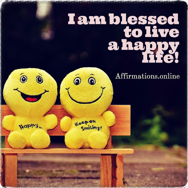 Positive affirmation from Affirmations.online - I am blessed to live a happy life!