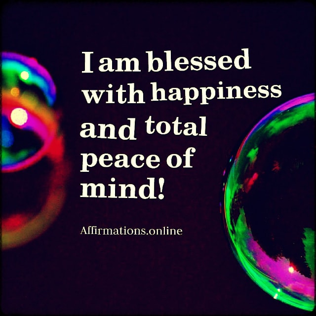 Positive affirmation from Affirmations.online - I am blessed with happiness and total peace of mind!