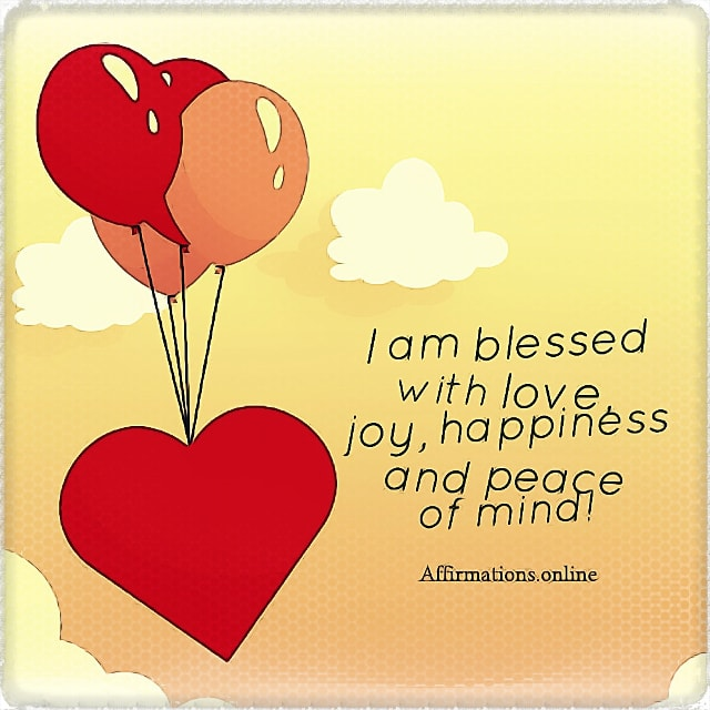 Positive affirmation from Affirmations.online - I am blessed with love, joy, happiness and peace of mind!