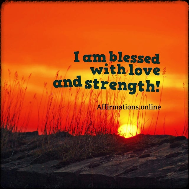 Positive affirmation from Affirmations.online - I am blessed with love and strength!