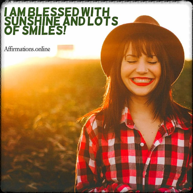 Positive affirmation from Affirmations.online - I am blessed with sunshine and lots of smiles!