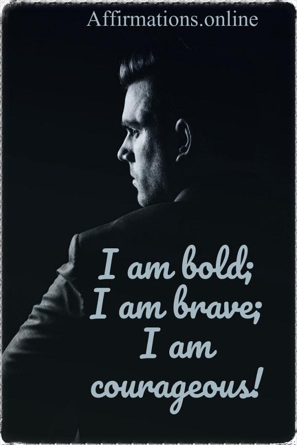 Positive affirmation from Affirmations.online - I am bold; I am brave; I am courageous!