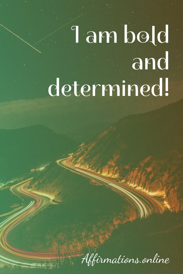 Positive affirmation from Affirmations.online - I am bold and determined!