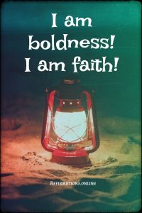 Positive affirmation from Affirmations.online - I am boldness! I am faith!