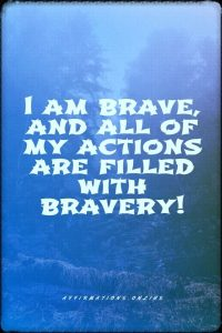 Positive affirmation from Affirmations.online - I am brave, and all of my actions are filled with bravery!