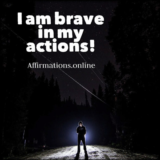 Positive affirmation from Affirmations.online - I am brave in my actions!