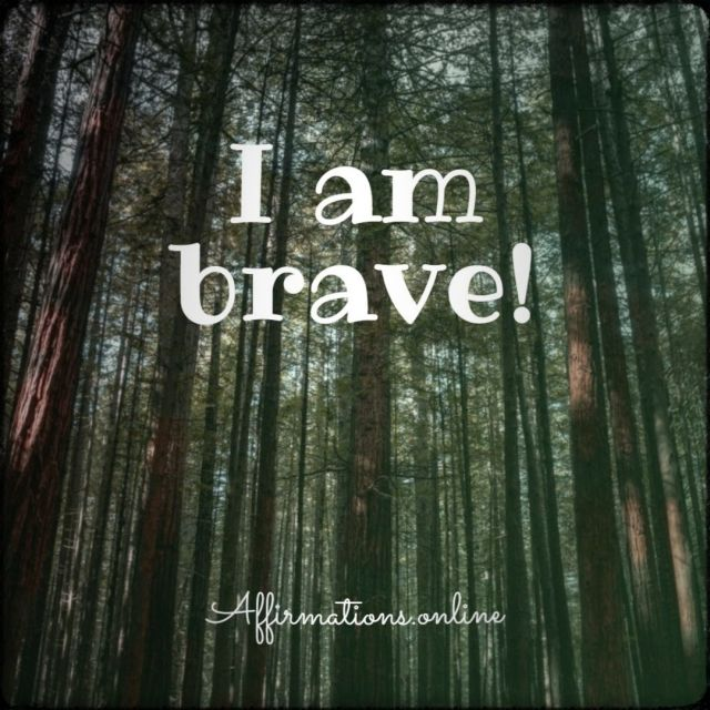 Positive affirmation from Affirmations.online - I am brave!