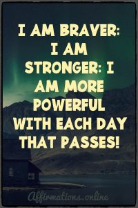Positive affirmation from Affirmations.online - I am braver; I am stronger; I am more powerful with each day that passes!