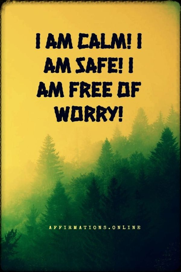 Positive affirmation from Affirmations.online - I am calm! I am safe! I am free of worry!