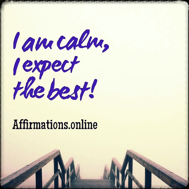Positive affirmation from Affirmations.online - I am calm, I expect the best!