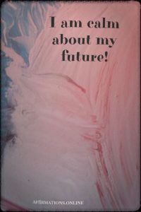 Positive affirmation from Affirmations.online - I am calm about my future!