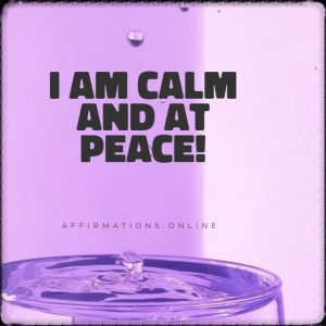 Positive affirmation from Affirmations.online - I am calm and at peace!