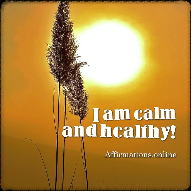 Positive affirmation from Affirmations.online - I am calm and healthy!