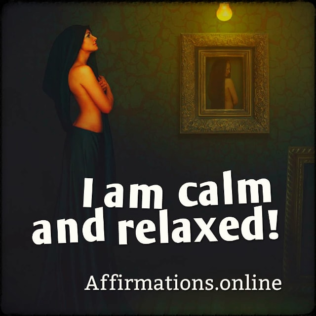 Positive affirmation from Affirmations.online - I am calm and relaxed!