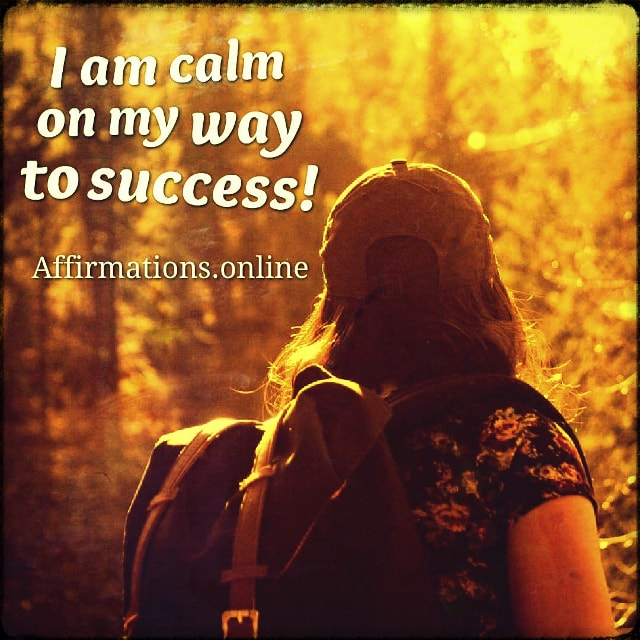 Positive affirmation from Affirmations.online - I am calm on my way to success!