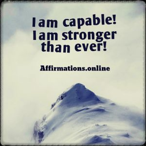 Positive affirmation from Affirmations.online - I am capable! I am stronger than ever!
