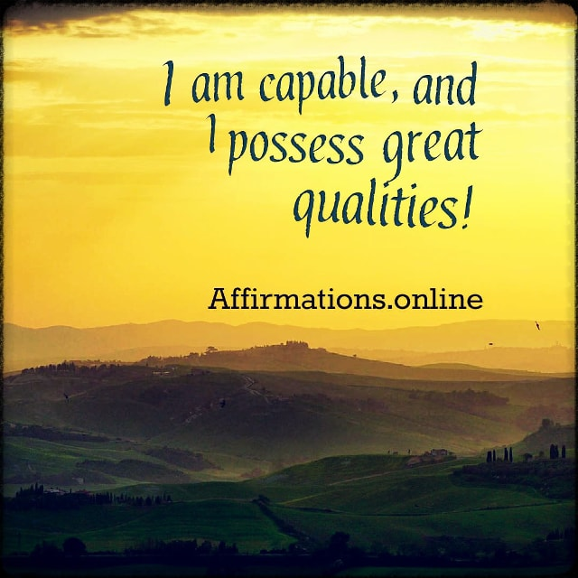 Positive affirmation from Affirmations.online - I am capable, and I possess great qualities!