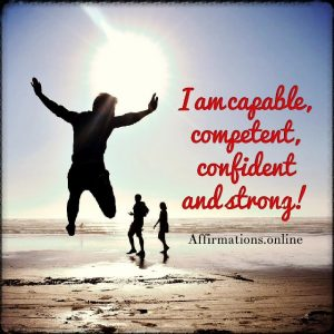 Positive affirmation from Affirmations.online - I am capable, competent, confident and strong!